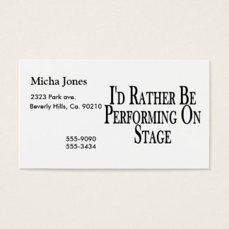 Rather Be Performing On Stage Business Card