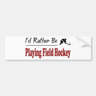 Rather Be Playing Field Hockey Bumper Sticker