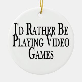 Rather Be Playing Video Games Ceramic Ornament
