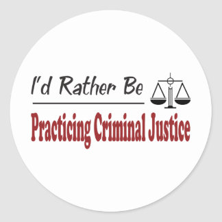 Rather Be Practicing Criminal Justice Round Sticker