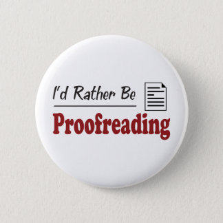 Rather Be Proofreading 6 Cm Round Badge