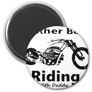 Rather Be Riding w daddy Magnet