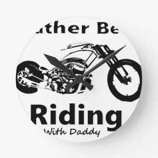 Rather Be Riding w daddy Round Clock