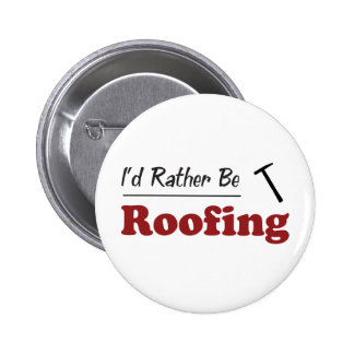 Rather Be Roofing Pinback Button