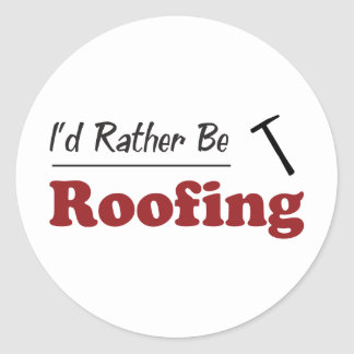 Rather Be Roofing Round Sticker