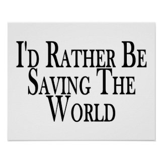 Rather Be Saving The World Poster