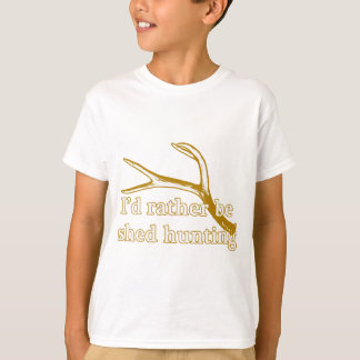 Rather be shed hunting T-Shirt