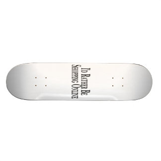 Rather Be Shopping Online Skateboard Decks