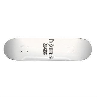 Rather Be Singing Skateboard Deck