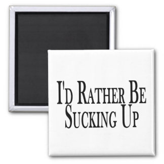 Rather be Sucking Up Magnet