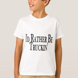 Rather Be Truckin' T-Shirt