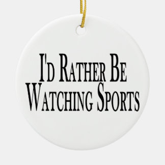 Rather Be Watching Sports Ceramic Ornament