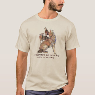 Rather be with Howling with Coyotes Humor T-Shirt