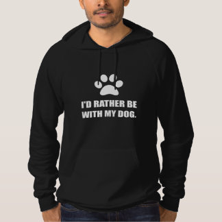 Rather Be With My Dog Hoodie