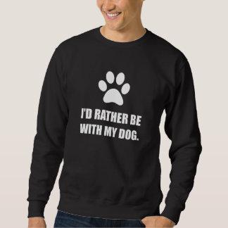 Rather Be With My Dog Sweatshirt
