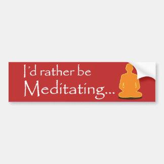 Rather meditate! bumper sticker