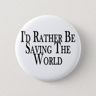 Rather Save The World 6 Cm Round Badge