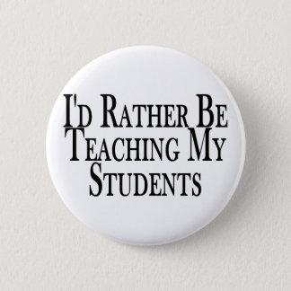 Rather Teach Students 6 Cm Round Badge