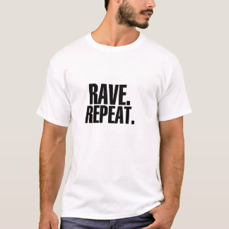 Rave. Repeat. T-Shirt