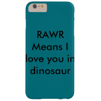 RAWR means i love you in dinosaur Barely There iPhone 6 Plus Case