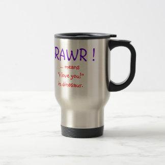 "RAWR ! ... means""i love you!""in dinosaur. Travel Mug"