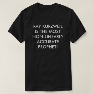 Ray Kurzweil most non-linear accurate prophet T-Shirt