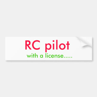 RC pilot, with a license..... Bumper Sticker