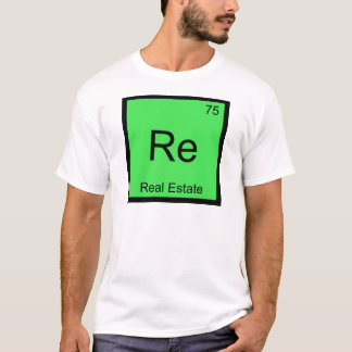 Re - Real Estate Chemistry Element Symbol Funny T T-Shirt