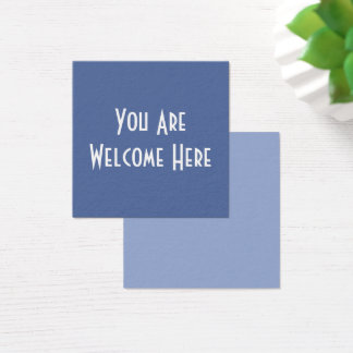 "Reach Out to Strangers with ""You Are Welcome Here"" Square Business Card"