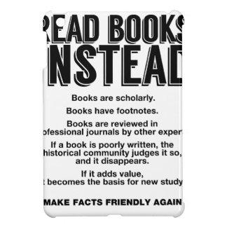 Read Books Instead, Make Facts Friendly Again iPad Mini Cover