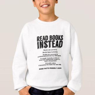 Read Books Instead, Make Facts Friendly Again Sweatshirt