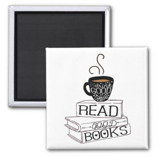 Read Good Books, Drink Good Coffee Square Magnet