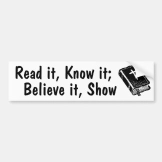 Read, Know, Believe, Show. Bumper Sticker