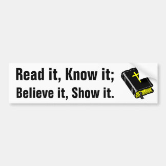 Read, Know, Believe, Show. Bumper Stickers