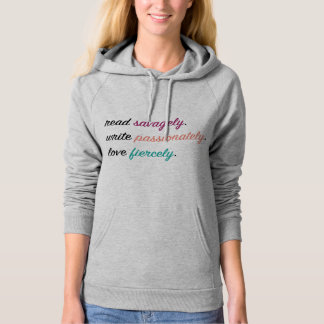 Read Savagely, Write Passionately, Love Fiercely Hoodie