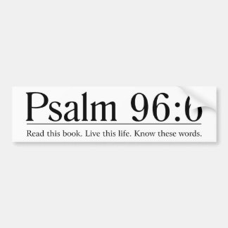 Read the Bible Psalm 96:6 Bumper Stickers