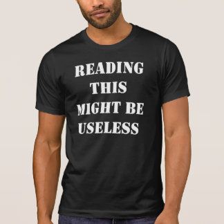 Reading this Might be Useless T-Shirt