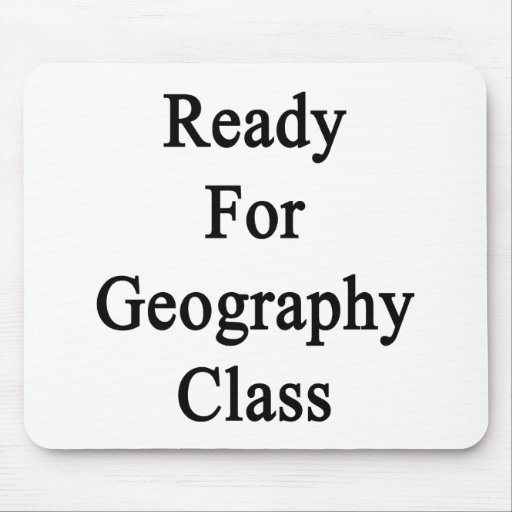 Ready For Geography Class Mousepads