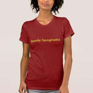 Ready Spaghetti? T-Shirt