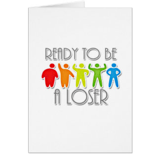 Ready to be a Loser Card
