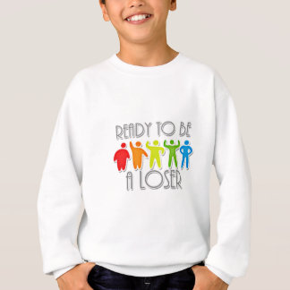 Ready to be a Loser Sweatshirt