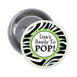 Ready to Pop Button, Zebra Print Baby Shower