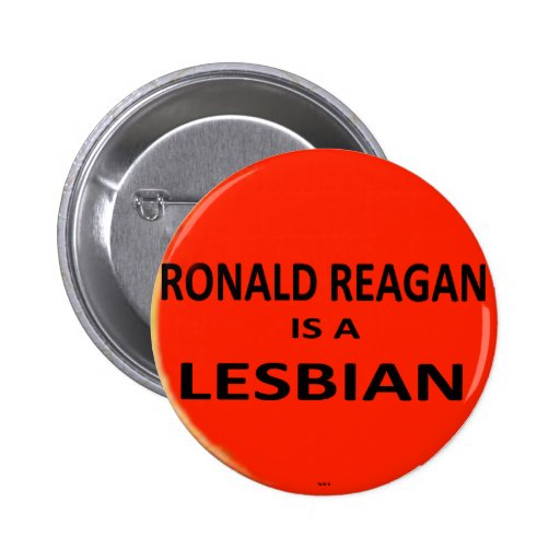 Reagan is a Lesbian - Button