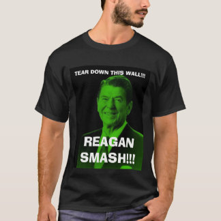 reagan_smash, TEAR DOWN THIS WALL!!!, REAGAN SM... T-Shirt