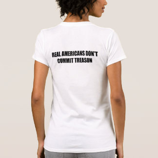 Real Americans don't commit treason T Shirts