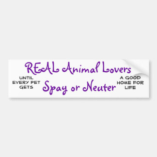 REAL Animal Lovers Spay or Neuter, Until every ... Bumper Sticker