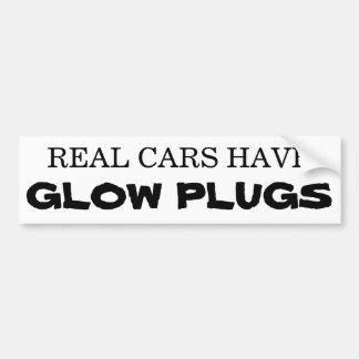 Real cars have GLOW PLUGS Car Bumper Sticker