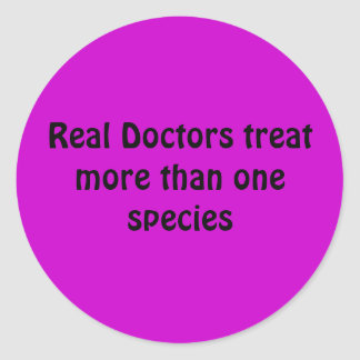 Real Doctors treat more than one species Classic Round Sticker