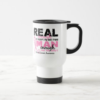 Real Enough Man Enough Best Friend 2 Breast Cancer Coffee Mugs