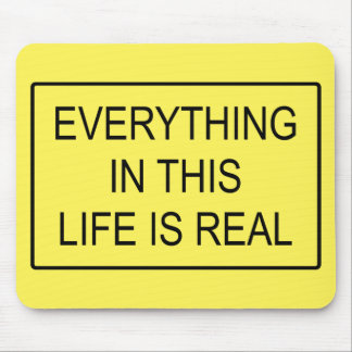 Real Everything in this life is Mouse Pad